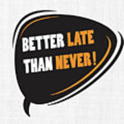 Better Late Than Never Inspirational Famous Quote Design Poster
