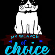 Cat My Weapon Of Choice Poster