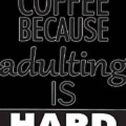 Coffee Because Adulting Is Hard Poster