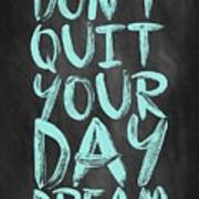 Don't Quite Your Day Dream Inspirational Quotes Poster Poster by Lab No 4