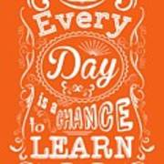 Every Day Is A Chance To Learn Motivating Quotes Poster Poster