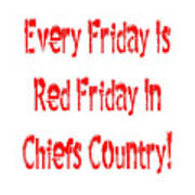 Every Friday Is Red Friday In Chiefs Country 1 Poster