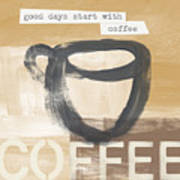 Good Days Start With Coffee- Art By Linda Woods Poster