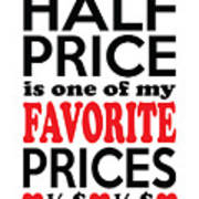 Half Price Is One Of My Favorite Prices Poster