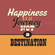 Happiness Is A Journey Not A Destination Poster