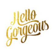 Hello Gorgeous Poster by BONB Creative