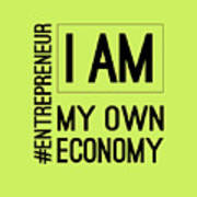 I Am My Own Economy Poster