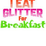 I Eat Glitter For Breakfast Poster