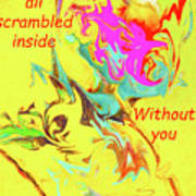 I Feel All Scrambled Inside Without You Poster