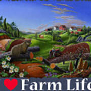 I Love Farm Life T Shirt - Spring Groundhog - Country Farm Landscape 2 Poster