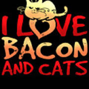 I Love Bacon And Cats Poster