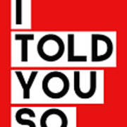 I Told You So Poster by Linda Woods