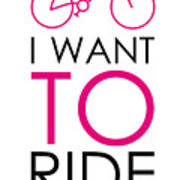 I Want To Ride My Bike Poster