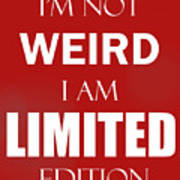I'm Not Weird, I Am Limited Edition Poster