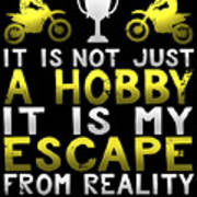 It Is Not Just A Hobby It Is My Escape From Reality Poster