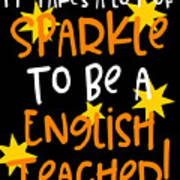 It Takes A Lot Of Sparkle To Be A English Teacher Poster