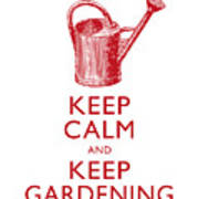 Keep Calm And Keep Gardening Poster