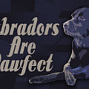 Labradors Are Pawfect Poster