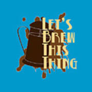 Let's Brew This Thing Poster