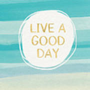 Live A Good Day- Art By Linda Woods Poster