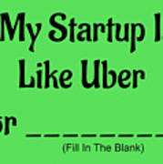My Startup Is Like Uber For _________. Poster