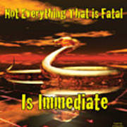 Not Everything That Is Fatal Is Immediate Poster