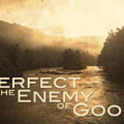 Perfect Is The Enemy Of Good Poster