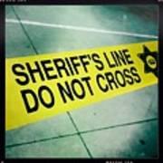 Sheriff's Line - Do Not Cross Poster by Nina Prommer