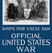 Ships For Uncle Sam - Ww1 Poster