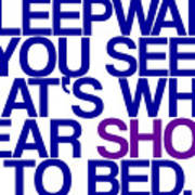 Sleepwalk So I Wear Shoes To Bed Poster