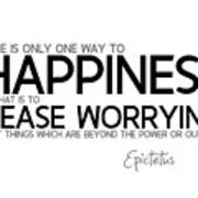 Way To Happiness, Cease Worrying - Epictetus Poster