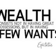 Wealth Is Few Wants - Epictetus Poster