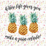 When Life Gives You Pineapple Make A Pina Colada Poster