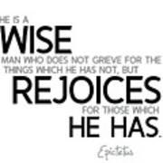 Wise Man, Rejoices Which He Has - Epictetus Poster