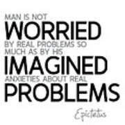 Worried By Imagined Problems - Epictetus Poster
