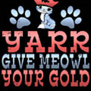 Yarr Give Meowl Your Gold Poster