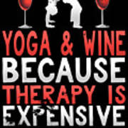 Yoga And Wine Because Therapy Is Expensive Poster