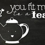 You Fit Me To A Tea Poster