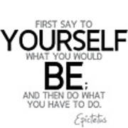 Yourself Be, Have To Do - Epictetus Poster