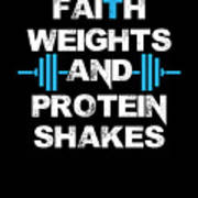 Faith Weights And Protein Shakes Poster