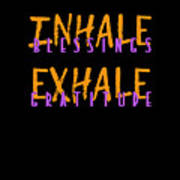 Inhale Blessings Exhale Gratitude Poster