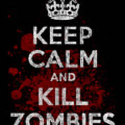 Keep Calm Kill Zombies Poster
