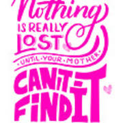 Lost Until Mom Cant Find It Funny Humor Mothers Day Poster
