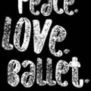 Peace Love Ballet Shirt Dancing Gift Cute Ballerina Girls Dancer Dance Light Poster