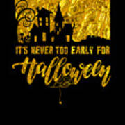 tshirt Its Never Too Early For Halloween gold foil Poster