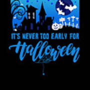 tshirt Its Never Too Early For Halloween invert Poster