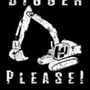 Digger Please Pun Backhoe Bulldozer Earth Movers White Poster