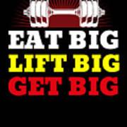 Eat Big Lift Big Get Big Gym Workout Fitness Poster