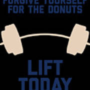 Forgive Yourself For The Donuts Lift Today Poster