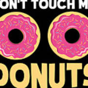 Funny Donut Dont Touch My Donuts Sarcastic Joke Poster